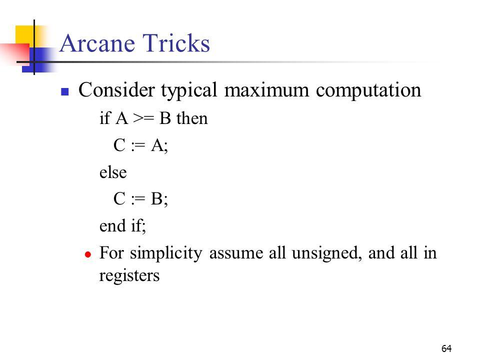 Arcane Tricks Consider typical maximum computation if A >= B then