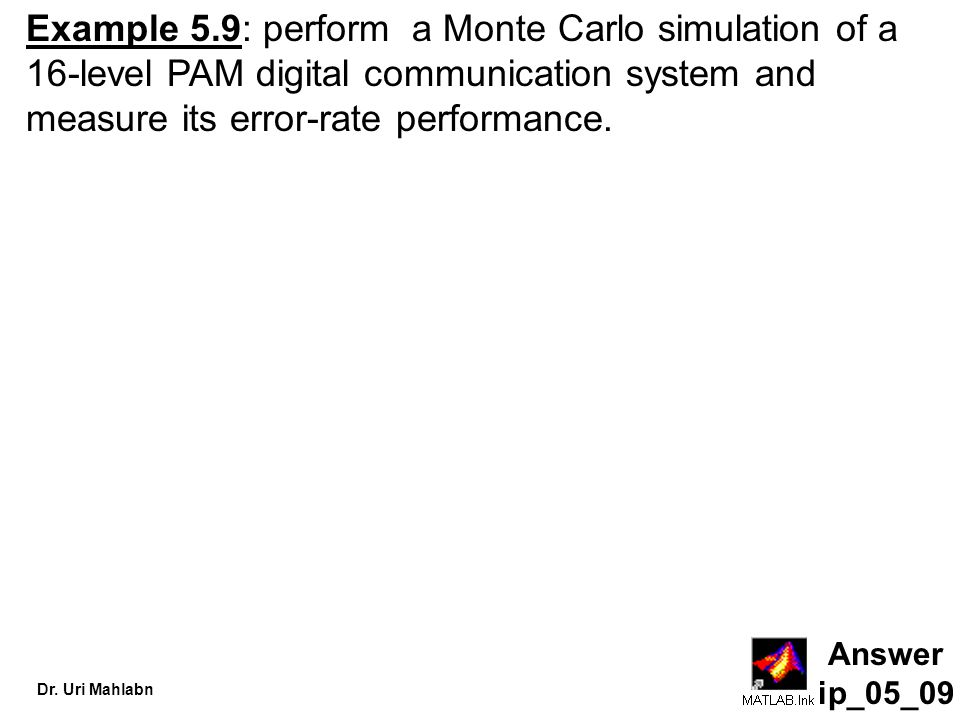 Example 5.9: perform a Monte Carlo simulation of a 16-level PAM digital communication system and measure its error-rate performance.