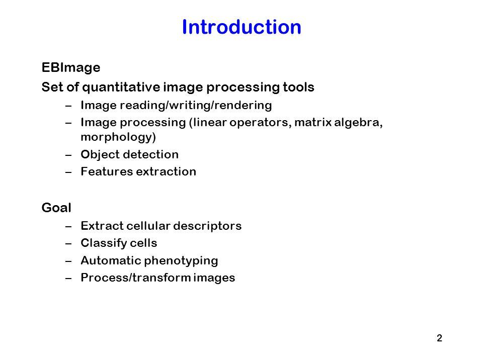 Introduction EBImage Set of quantitative image processing tools Goal
