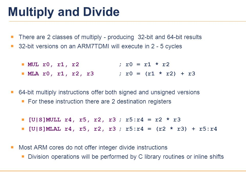 Multiply and Divide There are 2 classes of multiply - producing 32-bit and 64-bit results.