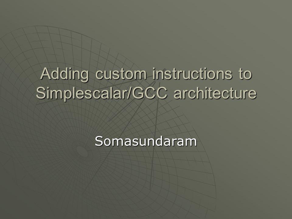 Adding custom instructions to Simplescalar/GCC architecture