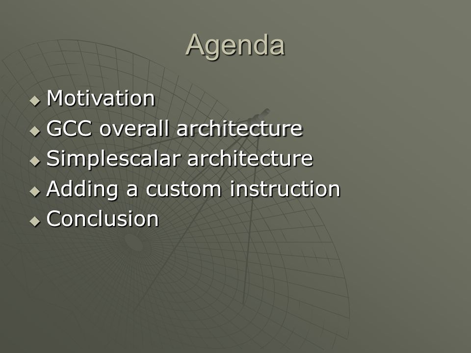 Agenda Motivation GCC overall architecture Simplescalar architecture