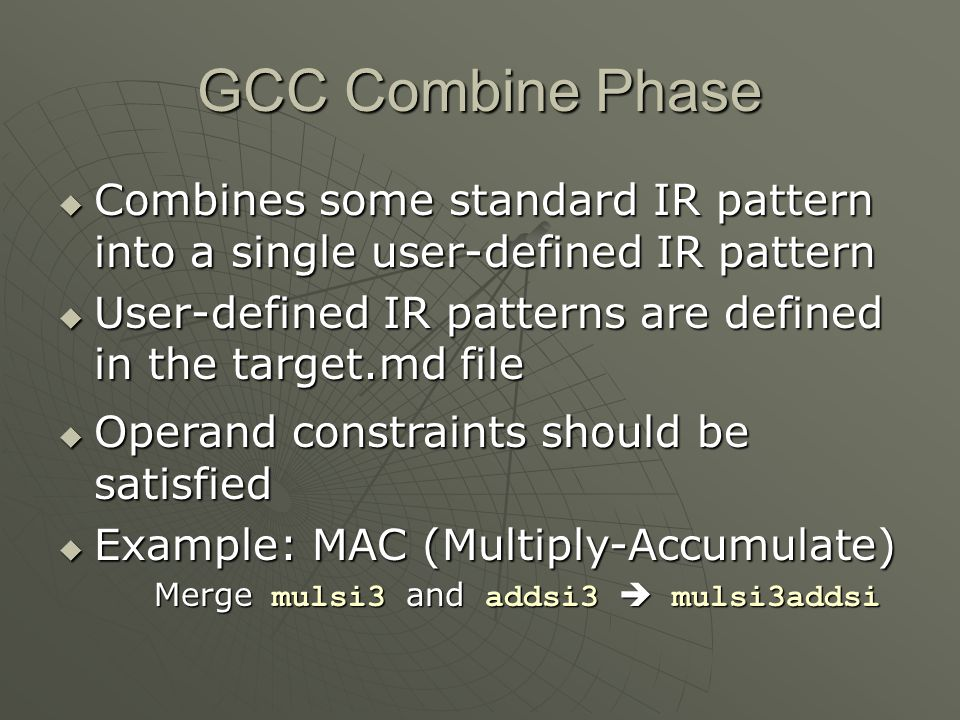 GCC Combine Phase Combines some standard IR pattern into a single user-defined IR pattern.