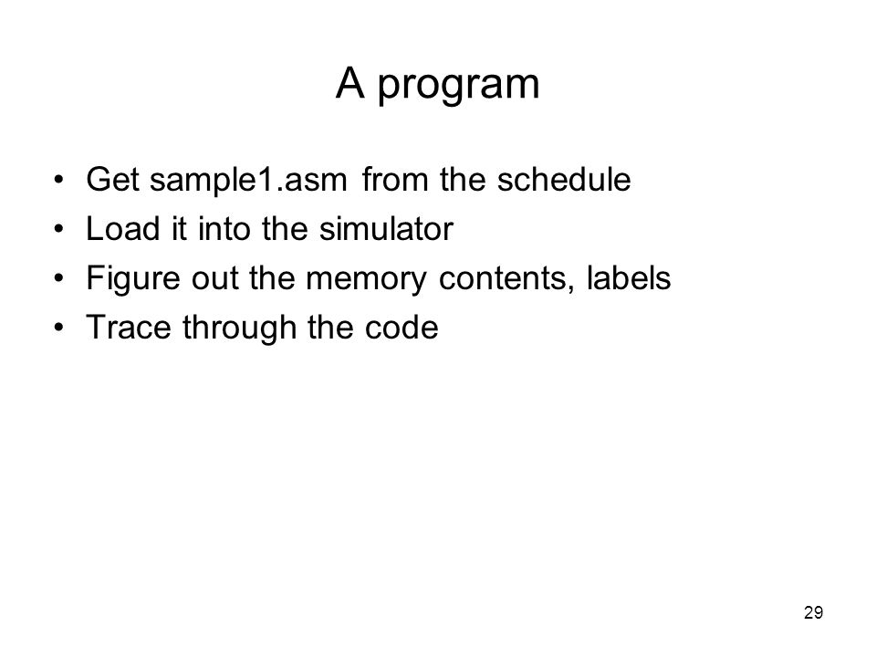 A program Get sample1.asm from the schedule Load it into the simulator