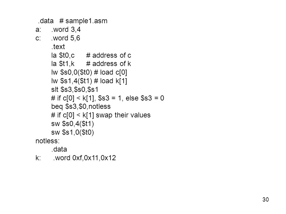 .data # sample1.asm a: .word 3,4. c: .word 5,6. .text. la $t0,c # address of c. la $t1,k # address of k.