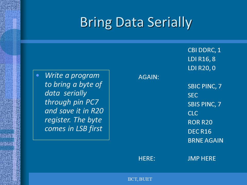 Bring Data Serially CBI DDRC, 1. LDI R16, 8. LDI R20, 0. AGAIN: SBIC PINC, 7. SEC. SBIS PINC, 7.