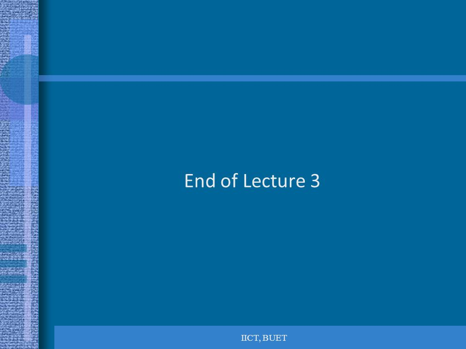 End of Lecture 3 IICT, BUET