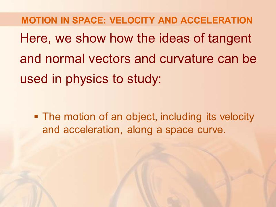 MOTION IN SPACE: VELOCITY AND ACCELERATION