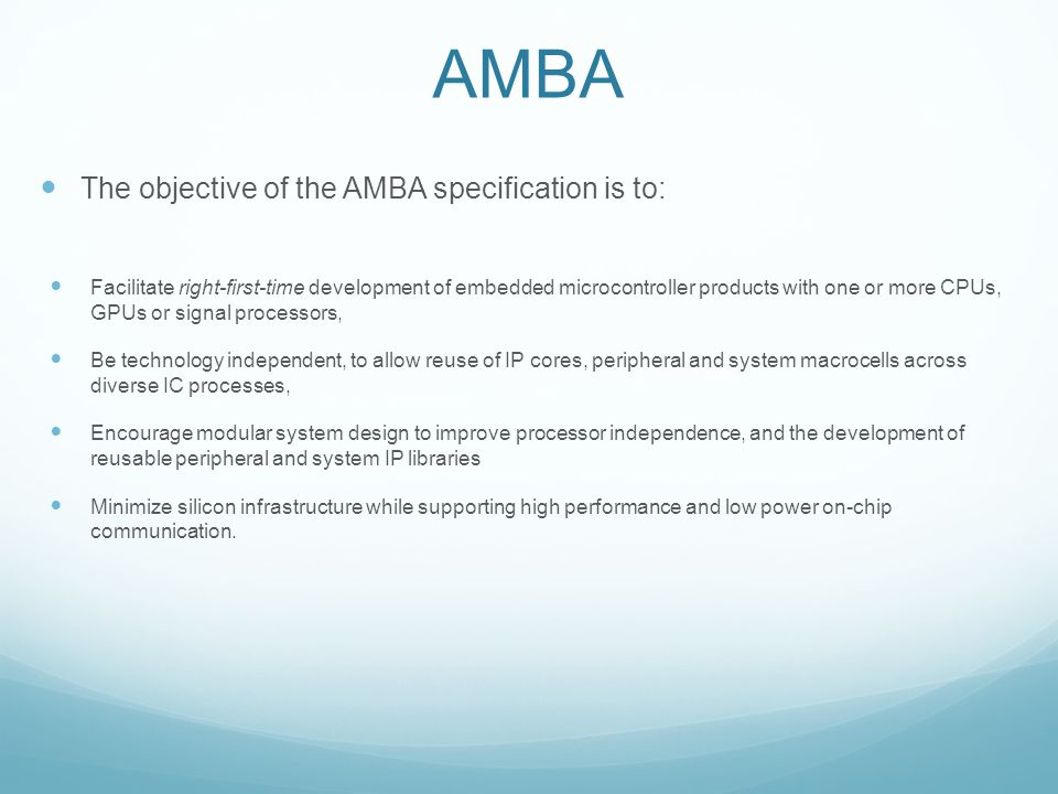 AMBA The objective of the AMBA specification is to: