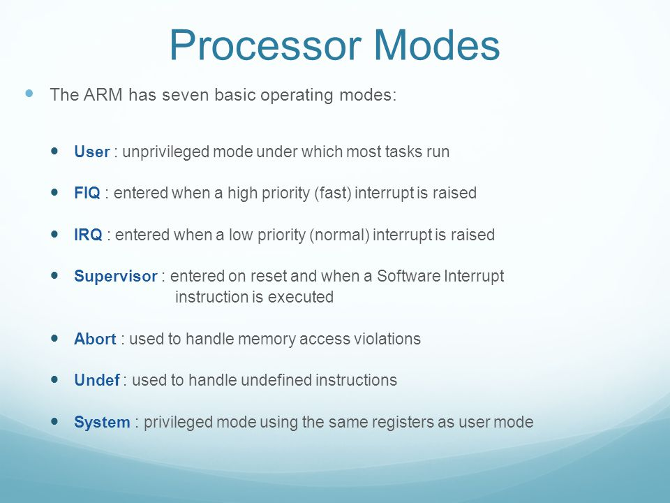 Processor Modes The ARM has seven basic operating modes: