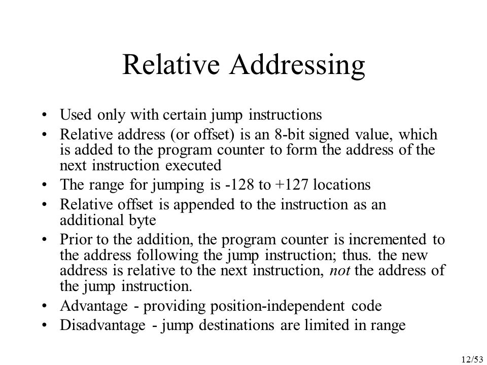 Relative Addressing Used only with certain jump instructions