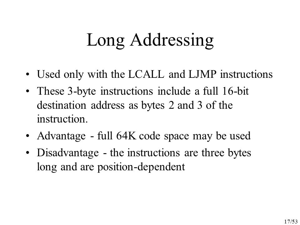 Long Addressing Used only with the LCALL and LJMP instructions