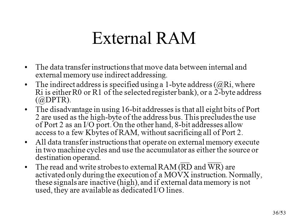 External RAM The data transfer instructions that move data between internal and external memory use indirect addressing.