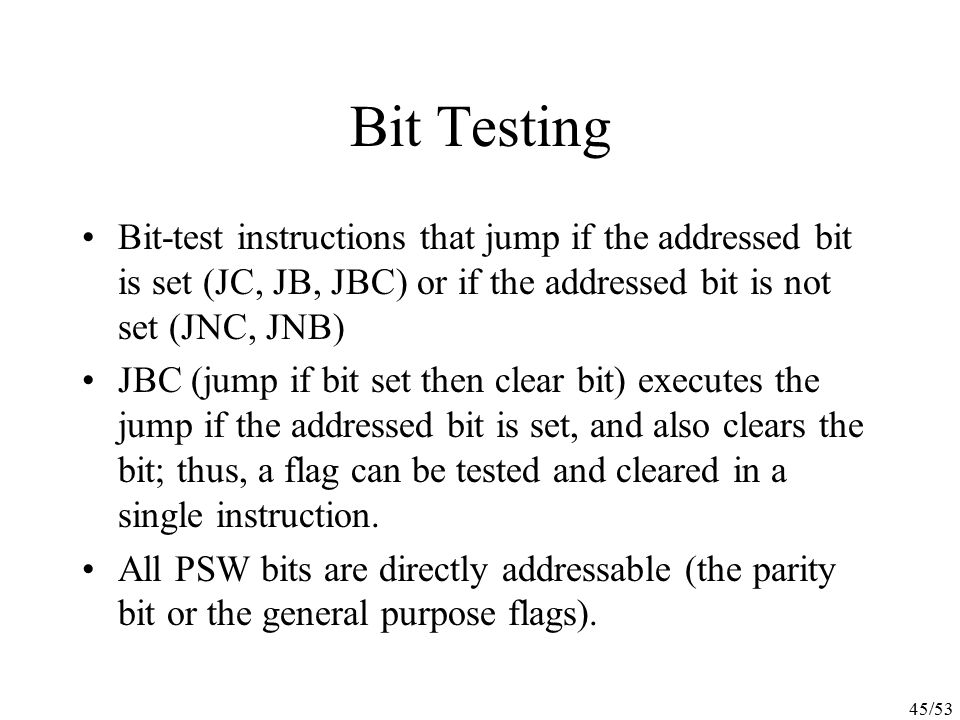 Bit Testing Bit-test instructions that jump if the addressed bit is set (JC, JB, JBC) or if the addressed bit is not set (JNC, JNB)