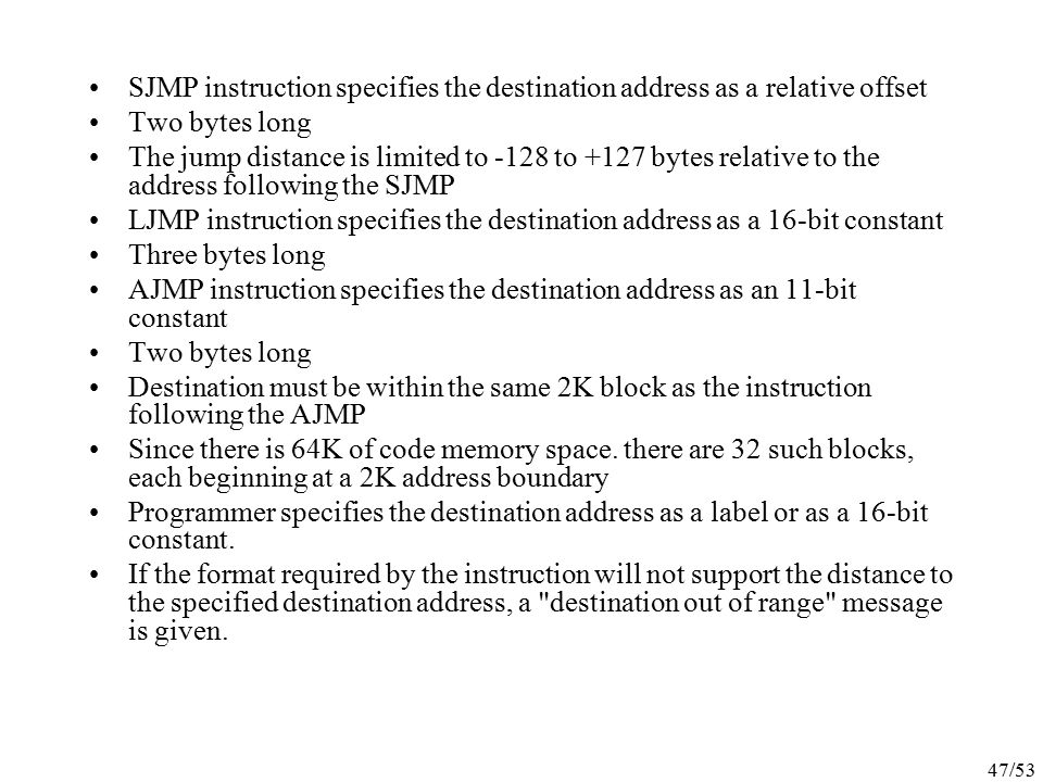 SJMP instruction specifies the destination address as a relative offset