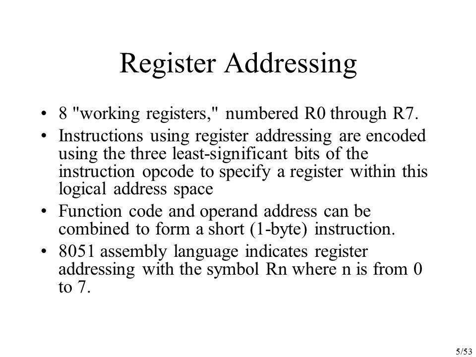 Register Addressing 8 working registers, numbered R0 through R7.