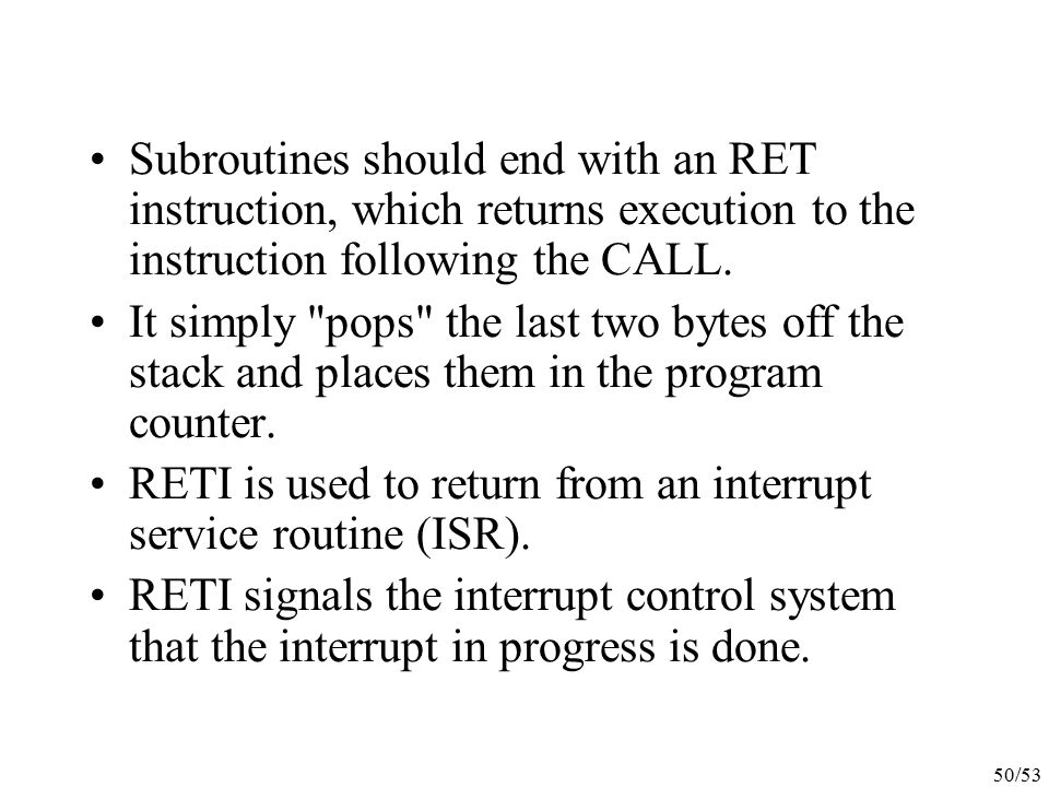 Subroutines should end with an RET instruction, which returns execution to the instruction following the CALL.