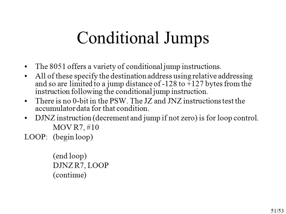 Conditional Jumps The 8051 offers a variety of conditional jump instructions.