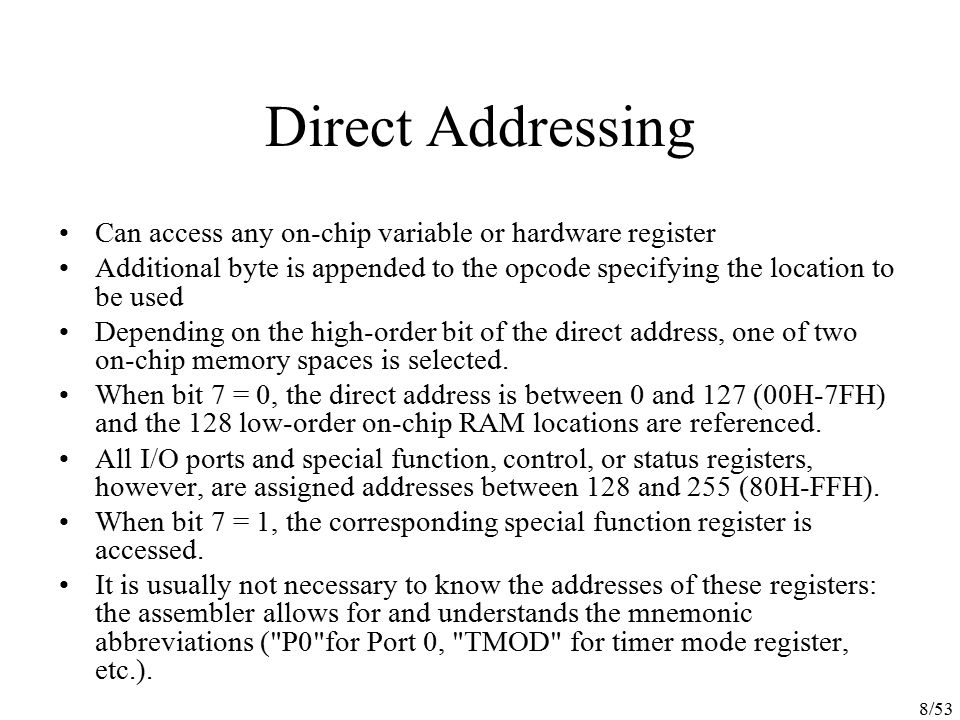Direct Addressing Can access any on-chip variable or hardware register
