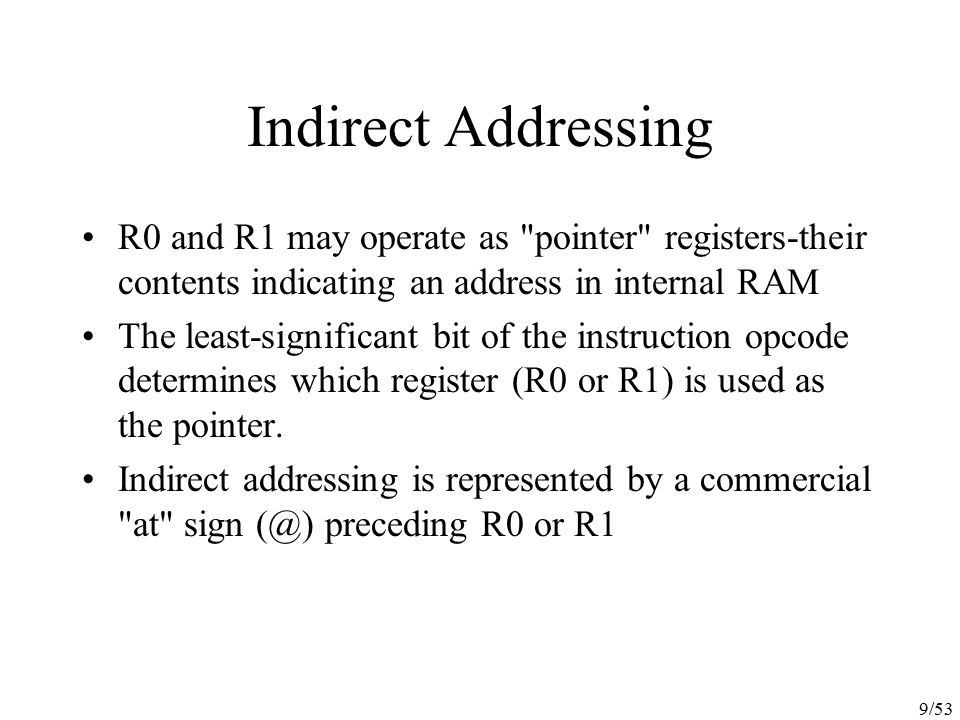 Indirect Addressing R0 and R1 may operate as pointer registers-their contents indicating an address in internal RAM.