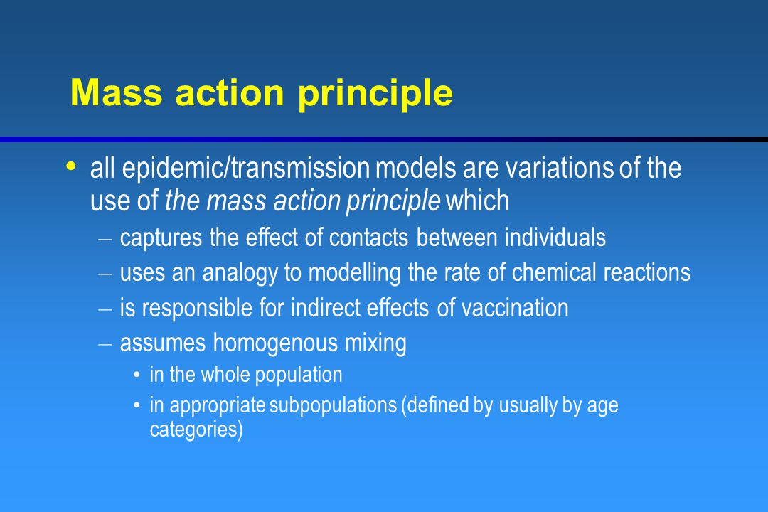 Mass action principle all epidemic/transmission models are variations of the use of the mass action principle which.