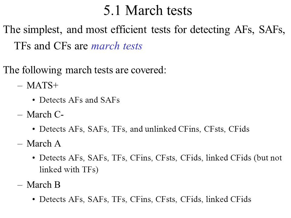 5.1 March tests The simplest, and most efficient tests for detecting AFs, SAFs, TFs and CFs are march tests.
