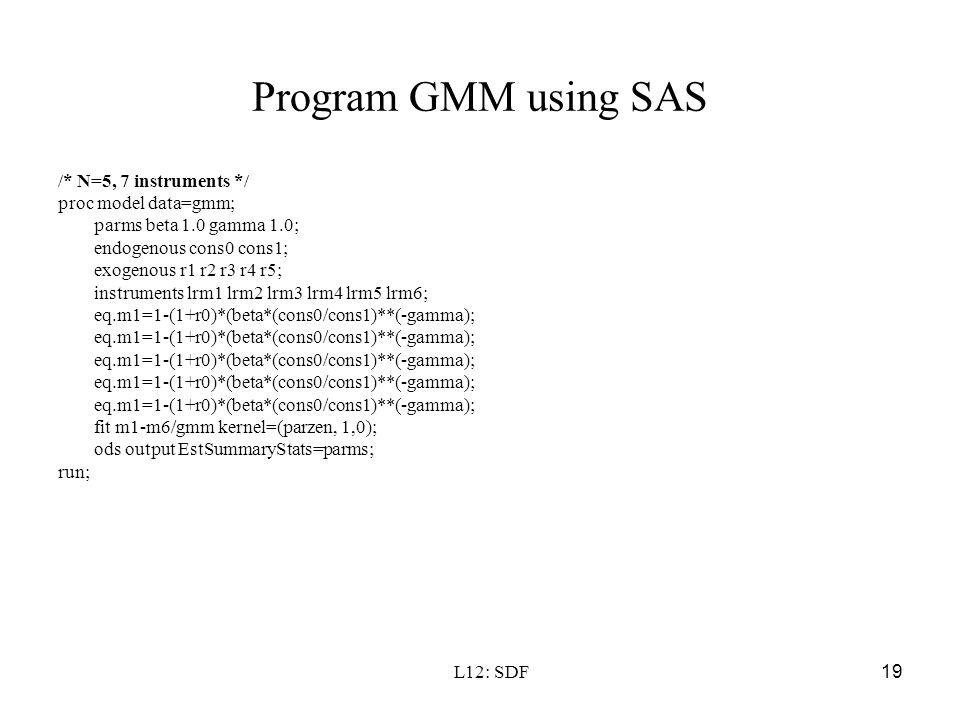 Program GMM using SAS /* N=5, 7 instruments */ proc model data=gmm;