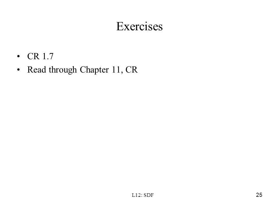 Exercises CR 1.7 Read through Chapter 11, CR L12: SDF