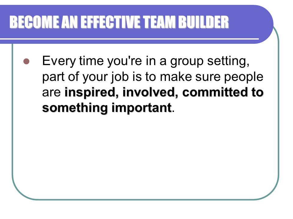 BECOME AN EFFECTIVE TEAM BUILDER