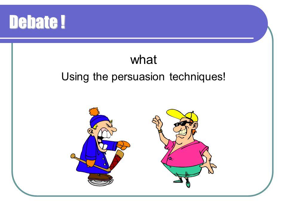 Using the persuasion techniques!