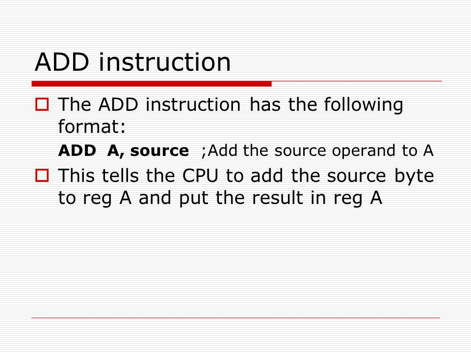 ADD instruction The ADD instruction has the following format: