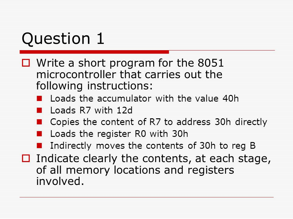 Question 1 Write a short program for the 8051 microcontroller that carries out the following instructions: