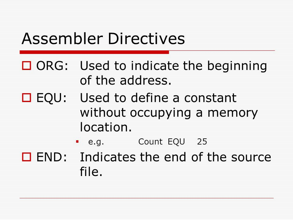 Assembler Directives ORG: Used to indicate the beginning of the address.