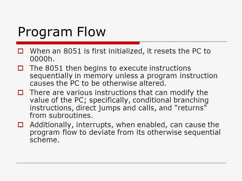 Program Flow When an 8051 is first initialized, it resets the PC to 0000h.