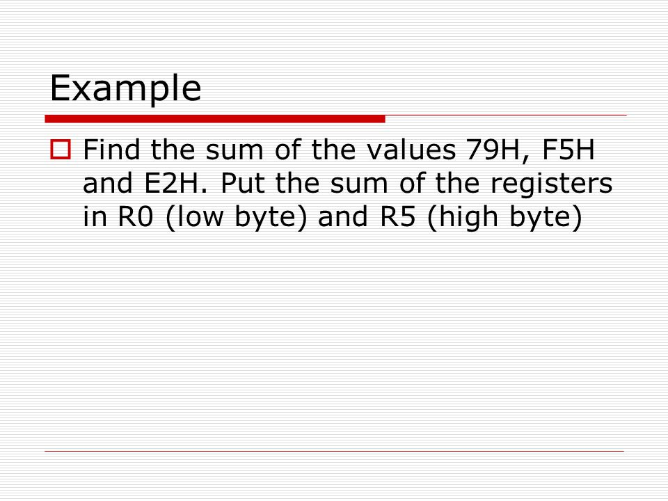 Example Find the sum of the values 79H, F5H and E2H.