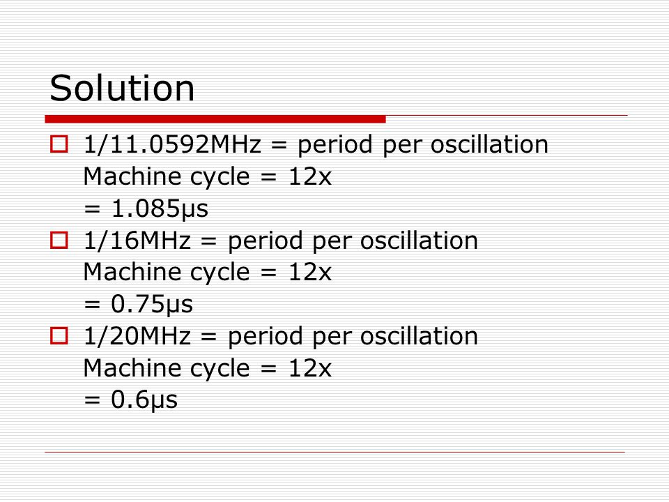 Solution 1/11.0592MHz = period per oscillation Machine cycle = 12x