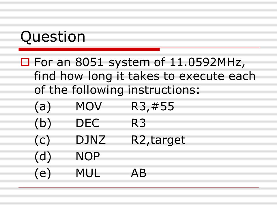 Question For an 8051 system of 11.0592MHz, find how long it takes to execute each of the following instructions: