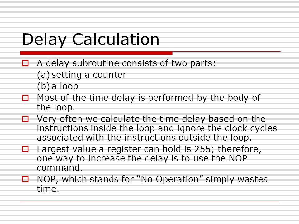 Delay Calculation A delay subroutine consists of two parts: