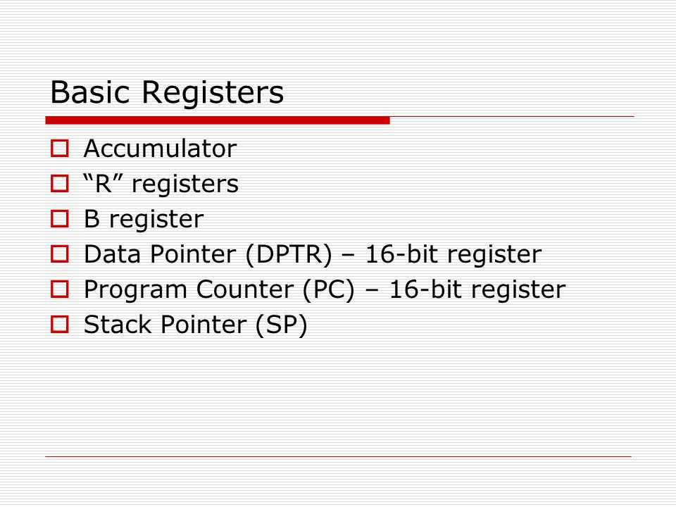 Basic Registers Accumulator R registers B register