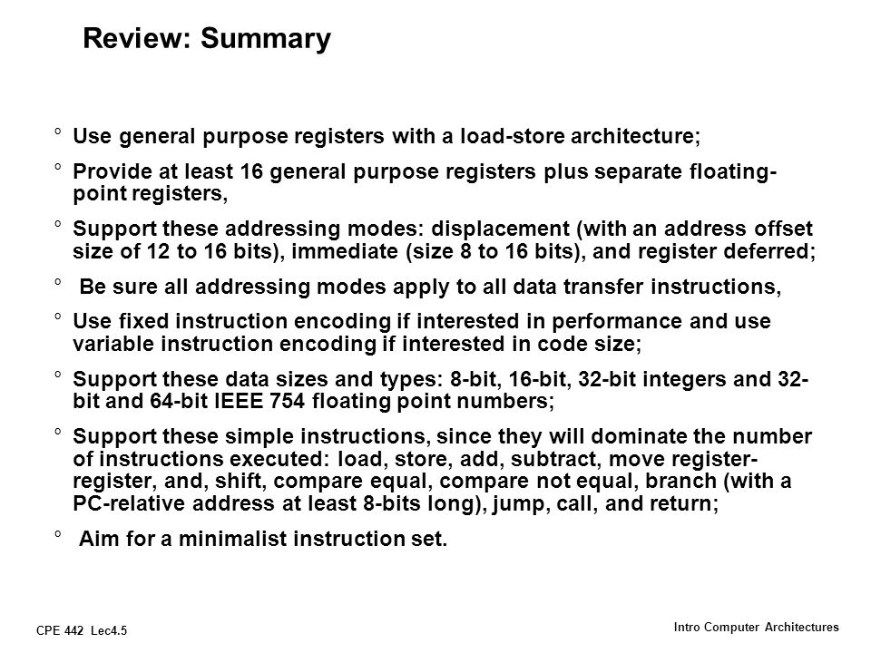 Review: Summary Use general purpose registers with a load-store architecture;