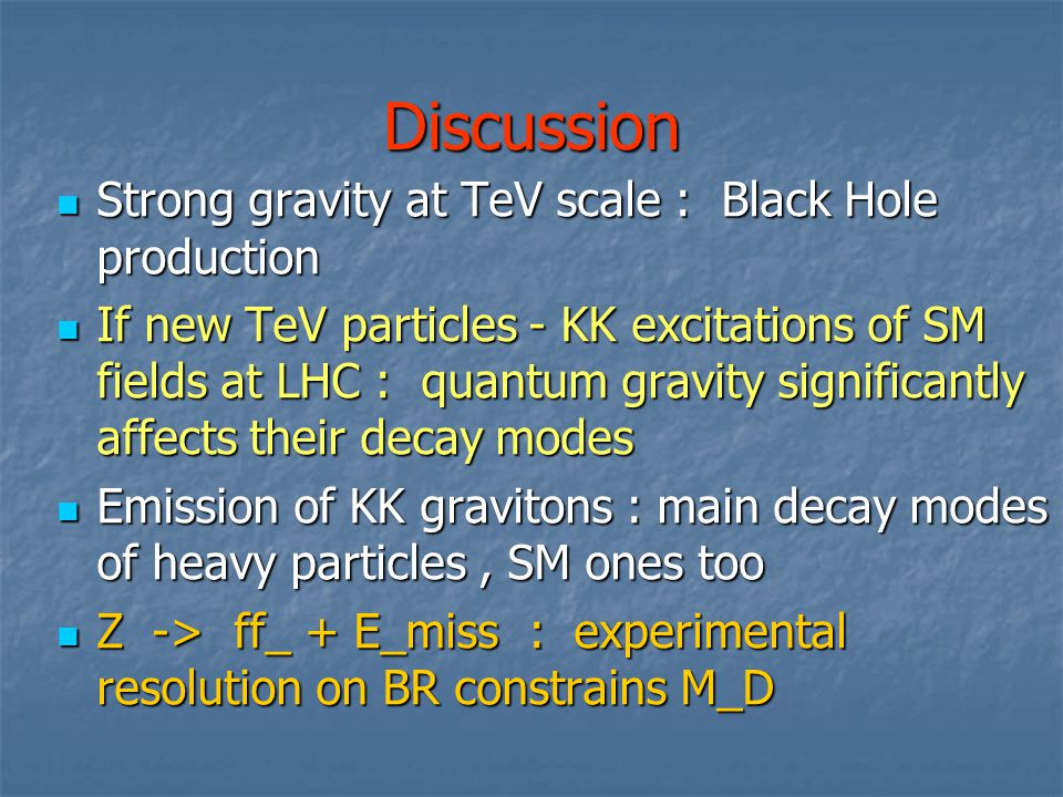 Discussion Strong gravity at TeV scale : Black Hole production