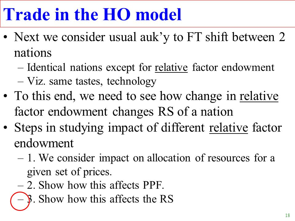 Trade in the HO model Next we consider usual auk'y to FT shift between 2 nations. Identical nations except for relative factor endowment.