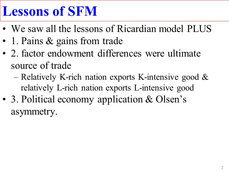 Lessons of SFM We saw all the lessons of Ricardian model PLUS