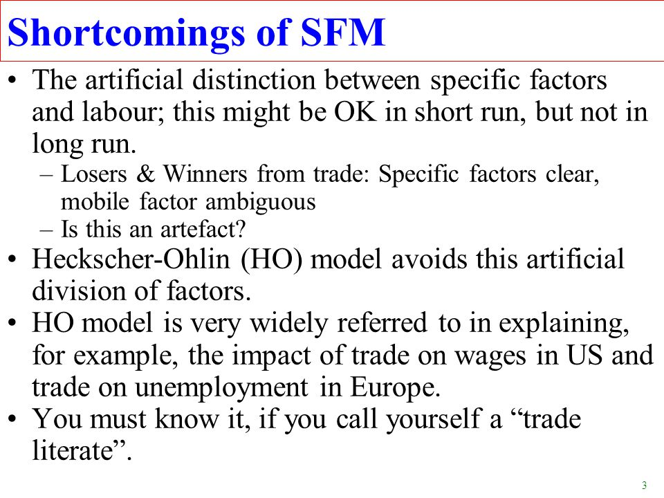 Shortcomings of SFM The artificial distinction between specific factors and labour; this might be OK in short run, but not in long run.