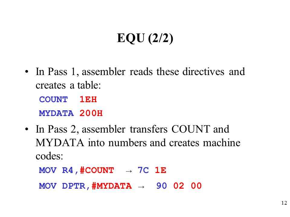 EQU (2/2) In Pass 1, assembler reads these directives and creates a table: COUNT 1EH. MYDATA 200H.