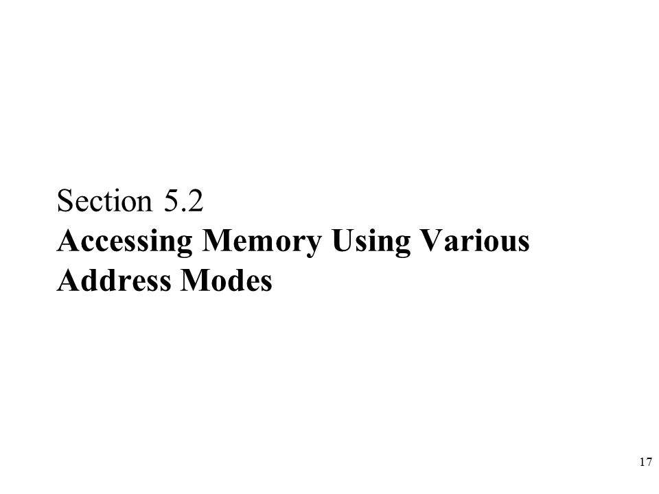 Section 5.2 Accessing Memory Using Various Address Modes