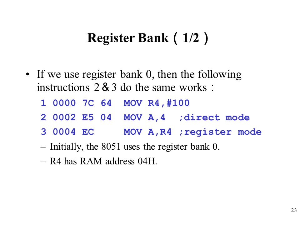 Register Bank(1/2) If we use register bank 0, then the following instructions 2&3 do the same works: