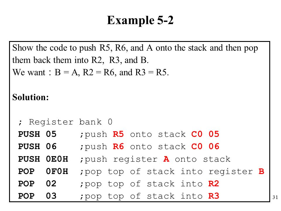 Example 5-2 Show the code to push R5, R6, and A onto the stack and then pop. them back them into R2, R3, and B.