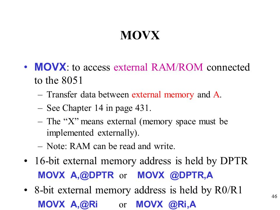 MOVX MOVX: to access external RAM/ROM connected to the 8051