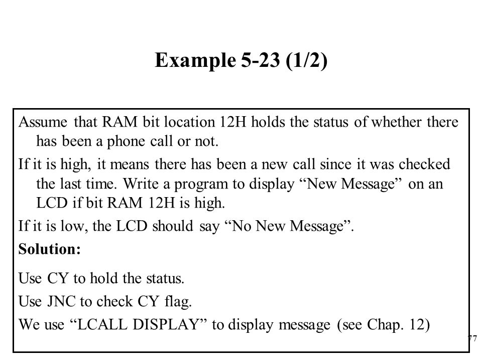 Example 5-23 (1/2) Assume that RAM bit location 12H holds the status of whether there has been a phone call or not.
